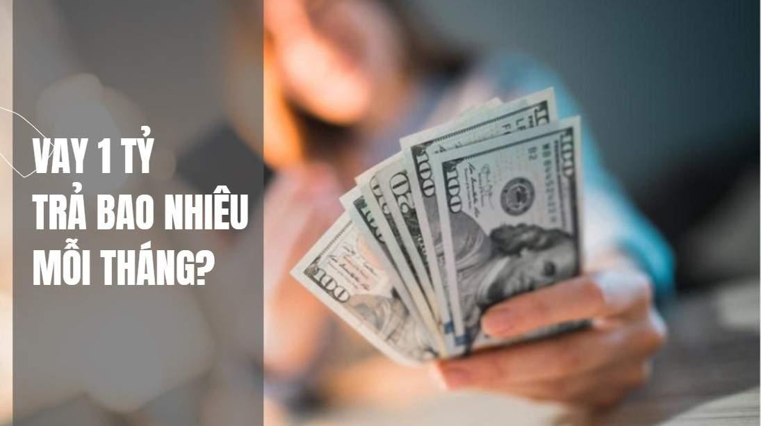 Vay ngân hàng 1 tỷ trong 5 năm thì phải trả lãi bao nhiêu 1 tháng?